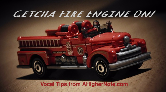 The Fire Engine! Vocal Tips from AHigherNote.com